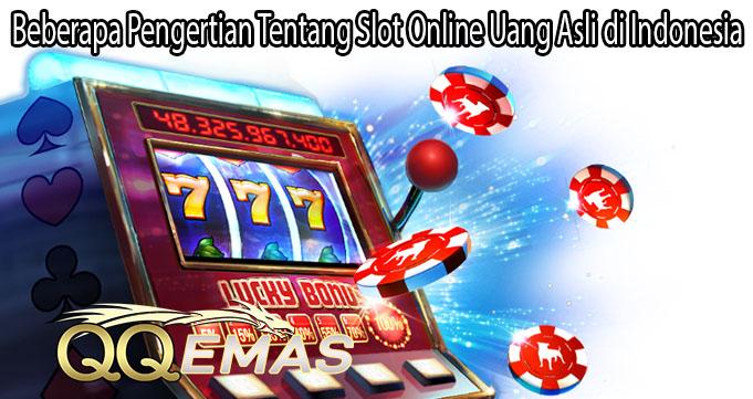 Beberapa Pengertian Tentang Slot Online Uang Asli di Indonesia